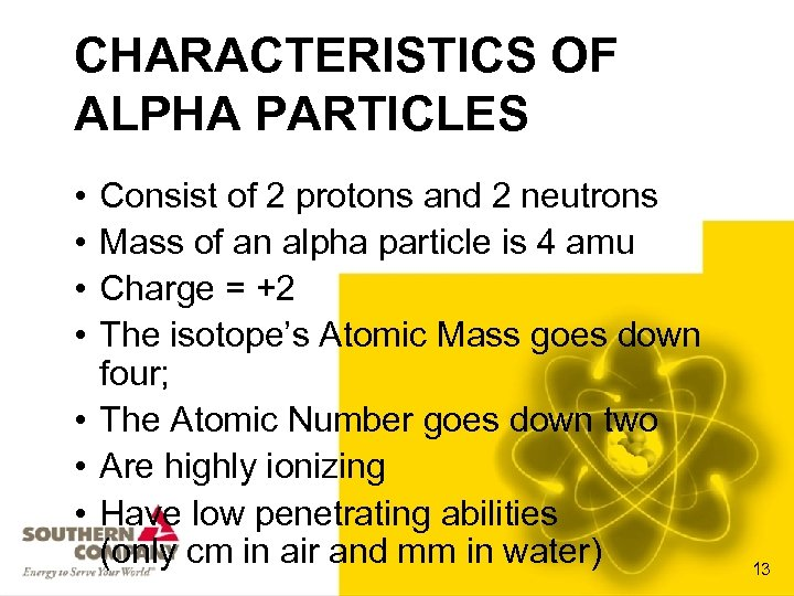 CHARACTERISTICS OF ALPHA PARTICLES • • Consist of 2 protons and 2 neutrons Mass