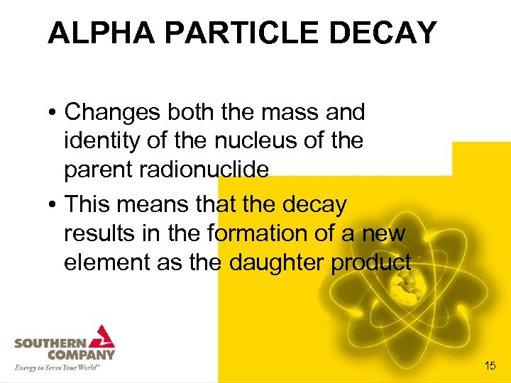 ALPHA PARTICLE DECAY • Changes both the mass and identity of the nucleus of