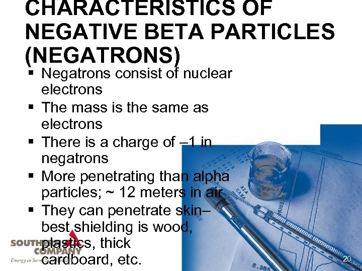 CHARACTERISTICS OF NEGATIVE BETA PARTICLES (NEGATRONS) § Negatrons consist of nuclear electrons § The