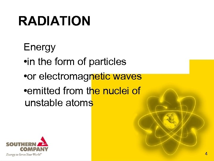 RADIATION Energy • in the form of particles • or electromagnetic waves • emitted