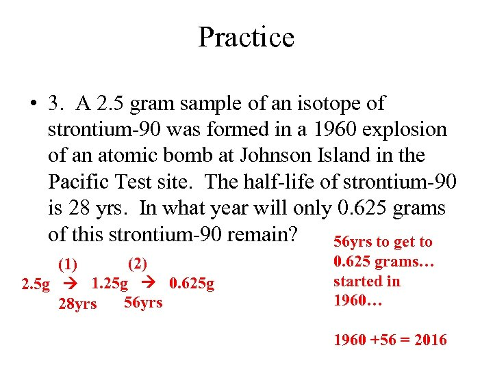 Practice • 3. A 2. 5 gram sample of an isotope of strontium-90 was