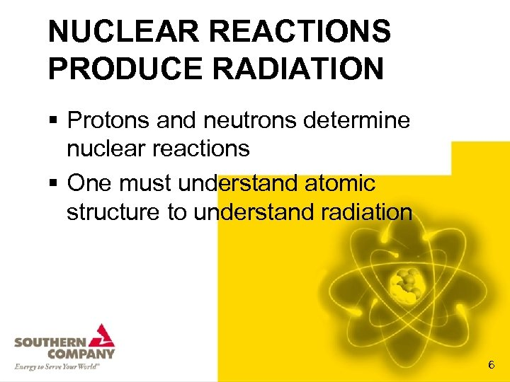 NUCLEAR REACTIONS PRODUCE RADIATION § Protons and neutrons determine nuclear reactions § One must
