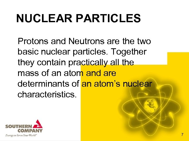 NUCLEAR PARTICLES Protons and Neutrons are the two basic nuclear particles. Together they contain