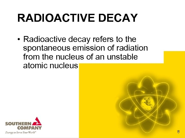 RADIOACTIVE DECAY • Radioactive decay refers to the spontaneous emission of radiation from the