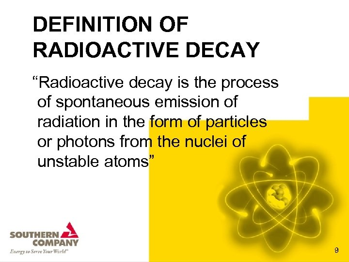 """DEFINITION OF RADIOACTIVE DECAY """"Radioactive decay is the process of spontaneous emission of radiation"""