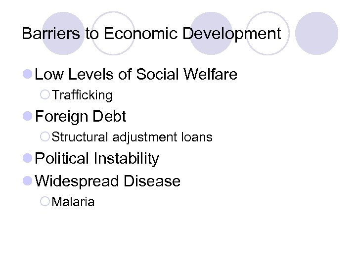 Barriers to Economic Development l Low Levels of Social Welfare ¡Trafficking l Foreign Debt