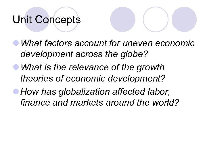 Unit Concepts l What factors account for uneven economic development across the globe? l