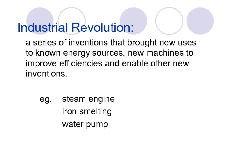 Industrial Revolution: a series of inventions that brought new uses to known energy sources,