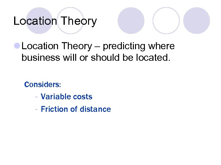 Location Theory l Location Theory – predicting where business will or should be located.