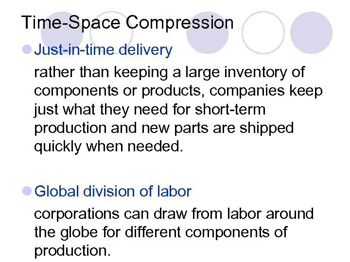 Time-Space Compression l Just-in-time delivery rather than keeping a large inventory of components or