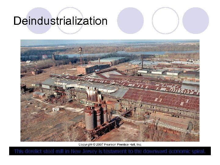 Deindustrialization This derelict steel mill in New Jersey is testament to the downward economic