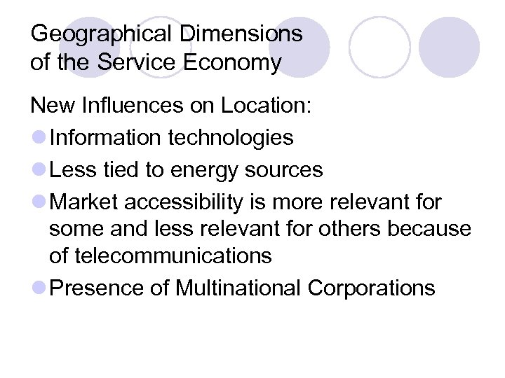 Geographical Dimensions of the Service Economy New Influences on Location: l Information technologies l