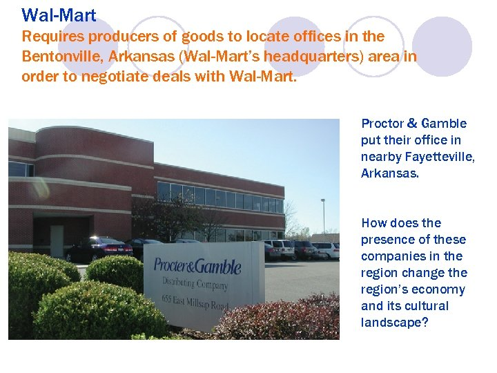 Wal-Mart Requires producers of goods to locate offices in the Bentonville, Arkansas (Wal-Mart's headquarters)