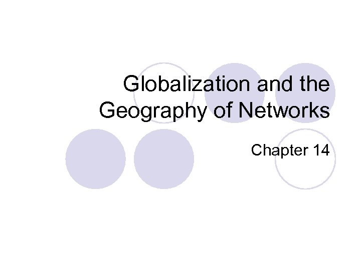 Globalization and the Geography of Networks Chapter 14