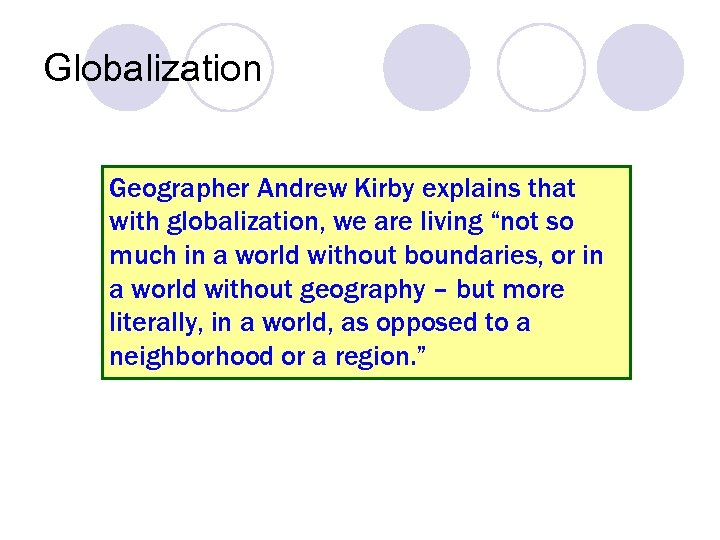 """Globalization Geographer Andrew Kirby explains that with globalization, we are living """"not so much"""