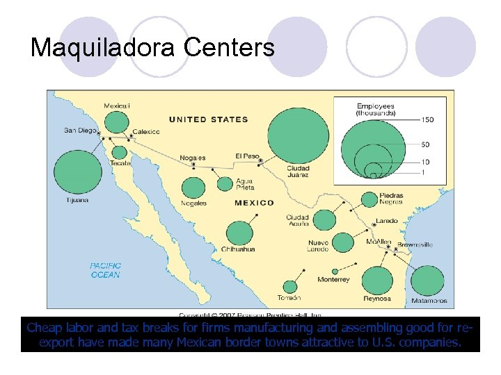 Maquiladora Centers Cheap labor and tax breaks for firms manufacturing and assembling good for