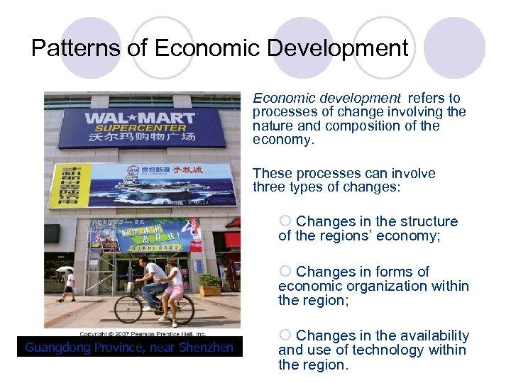 Patterns of Economic Development Economic development refers to processes of change involving the nature