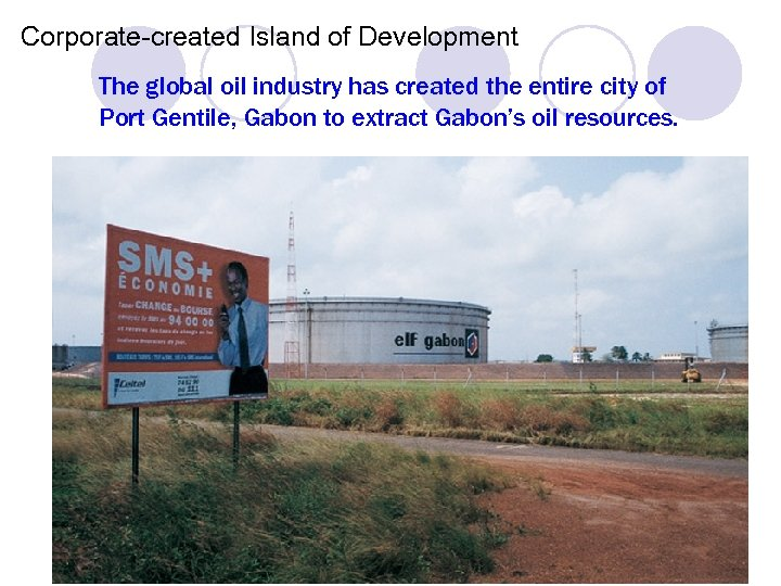 Corporate-created Island of Development The global oil industry has created the entire city of