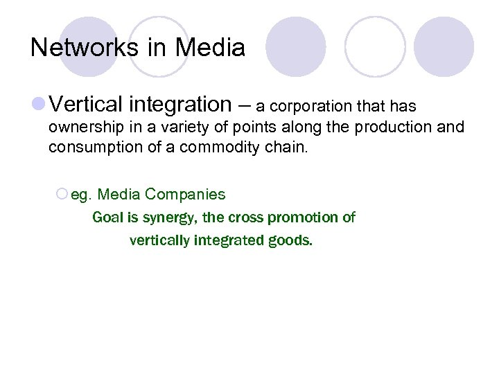 Networks in Media l Vertical integration – a corporation that has ownership in a
