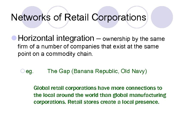 Networks of Retail Corporations l Horizontal integration – ownership by the same firm of