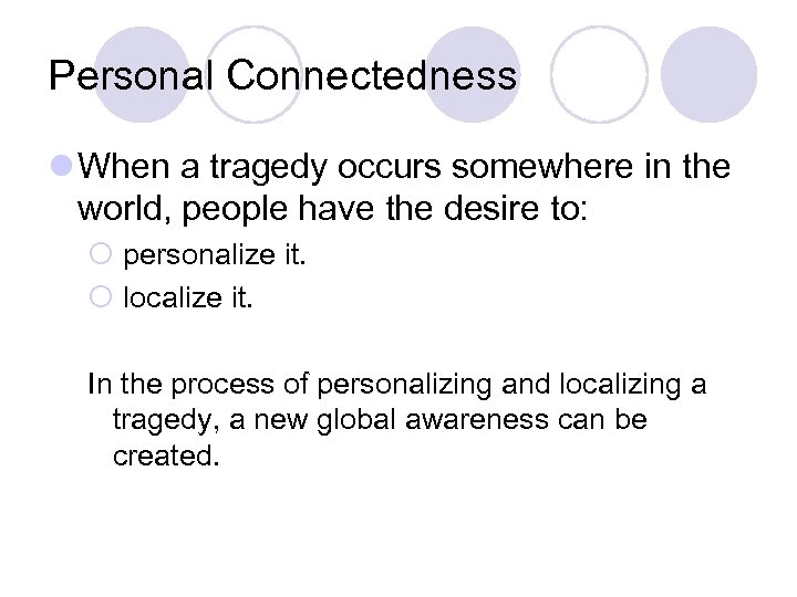 Personal Connectedness l When a tragedy occurs somewhere in the world, people have the