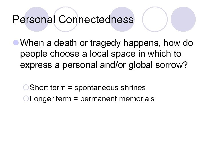Personal Connectedness l When a death or tragedy happens, how do people choose a