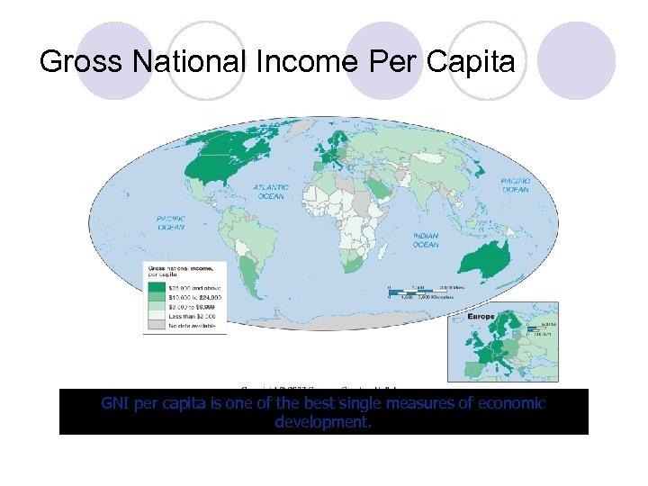 Gross National Income Per Capita GNI per capita is one of the best single
