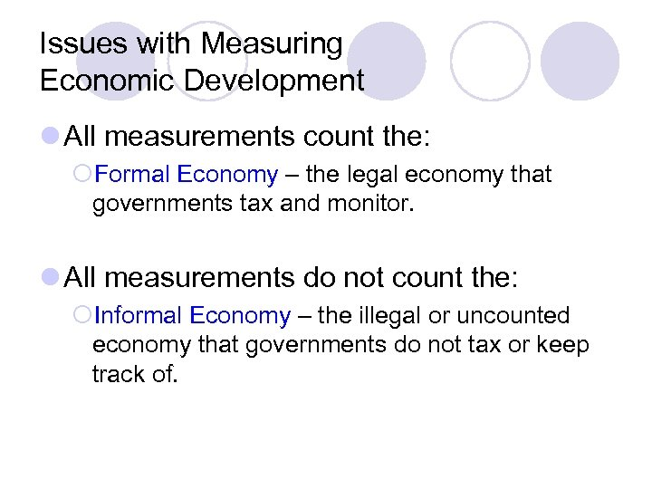 Issues with Measuring Economic Development l All measurements count the: ¡Formal Economy – the