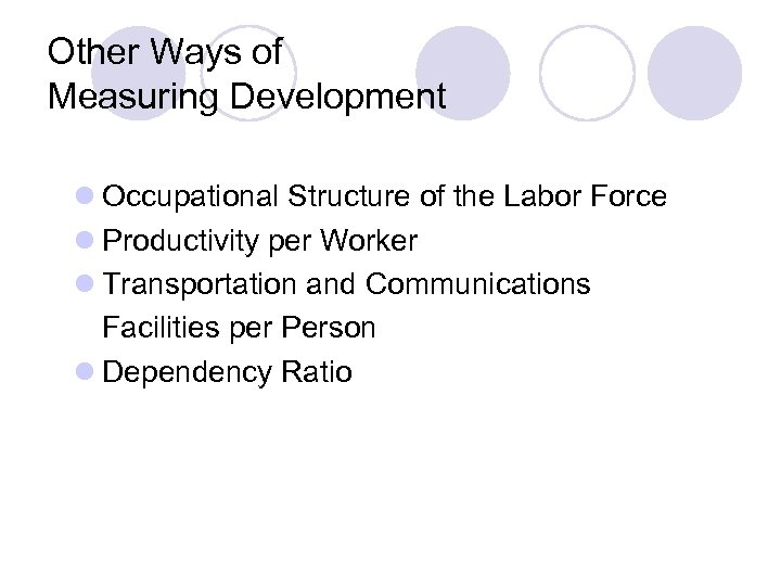 Other Ways of Measuring Development l Occupational Structure of the Labor Force l Productivity