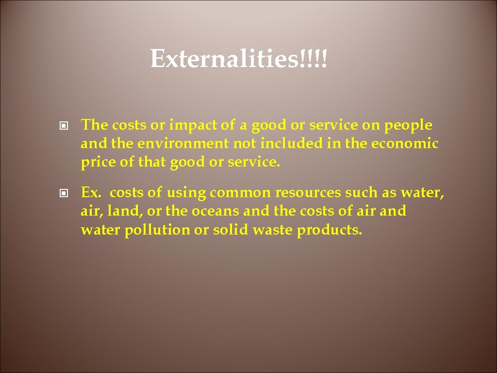 Externalities!!!! © The costs or impact of a good or service on people and