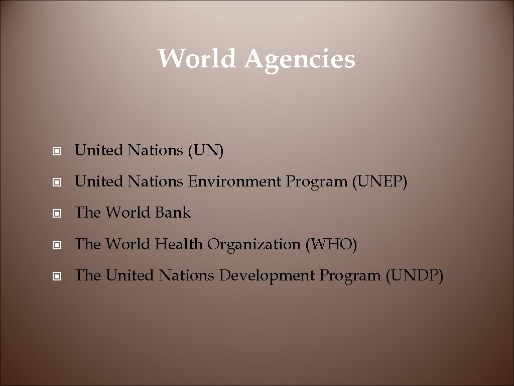 World Agencies © United Nations (UN) © United Nations Environment Program (UNEP) © The