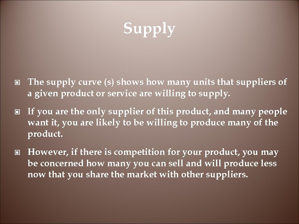 Supply © The supply curve (s) shows how many units that suppliers of a