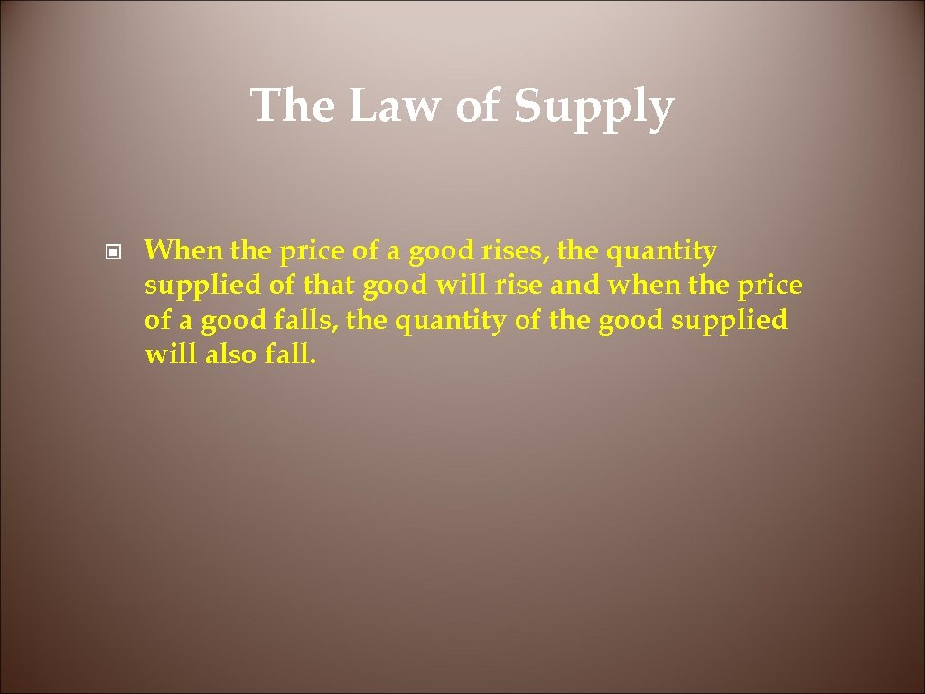 The Law of Supply © When the price of a good rises, the quantity