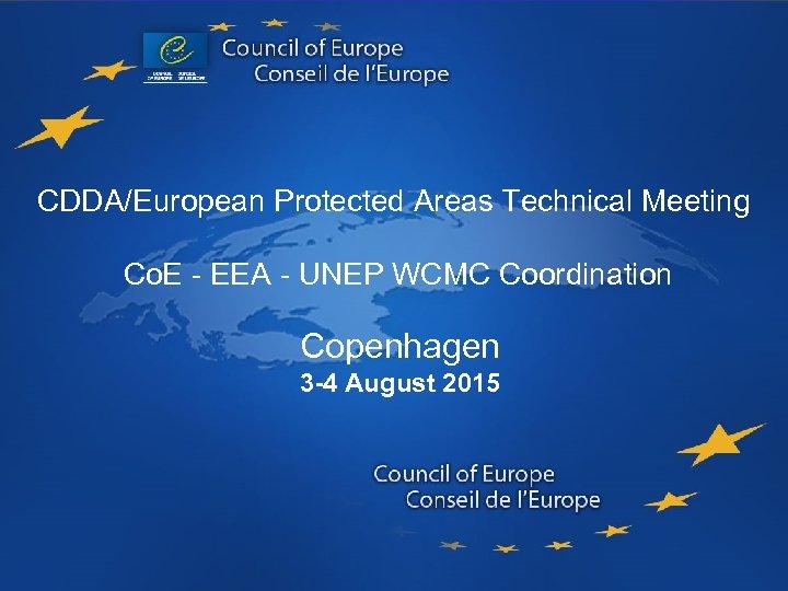 CDDA/European Protected Areas Technical Meeting Co. E - EEA - UNEP WCMC Coordination Copenhagen