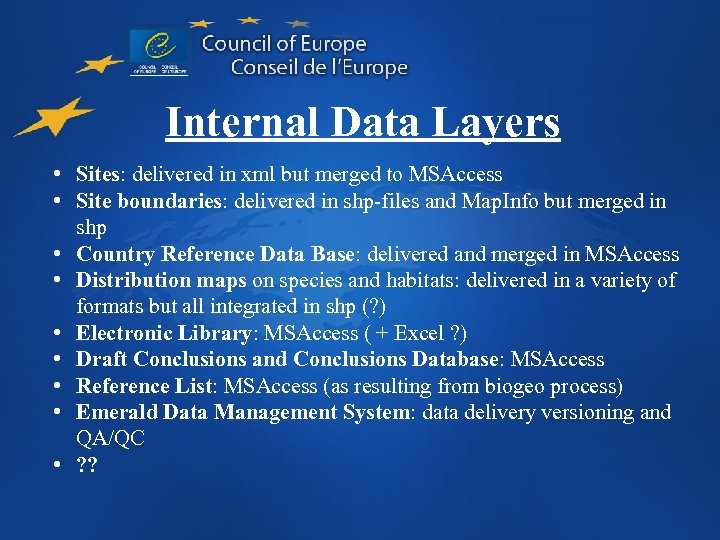Internal Data Layers • Sites: delivered in xml but merged to MSAccess • Site