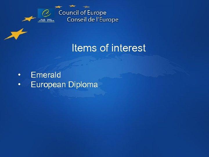 Items of interest • • Emerald European Diploma