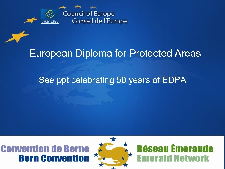 European Diploma for Protected Areas See ppt celebrating 50 years of EDPA