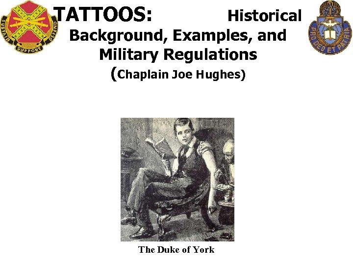 TATTOOS: Historical Background, Examples, and Military Regulations (Chaplain Joe Hughes) The Duke of York