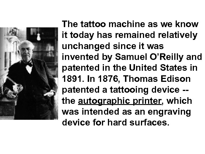 The tattoo machine as we know it today has remained relatively unchanged since it