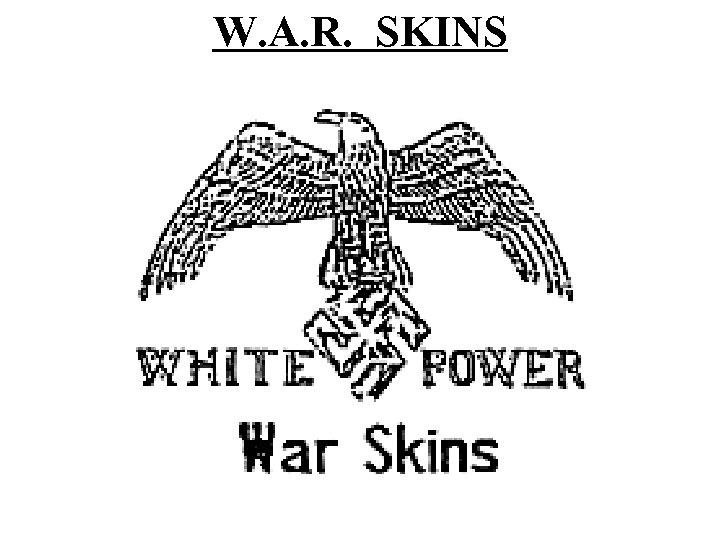 W. A. R. SKINS