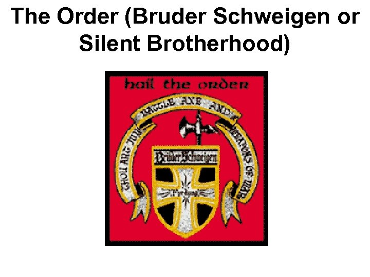 The Order (Bruder Schweigen or Silent Brotherhood)