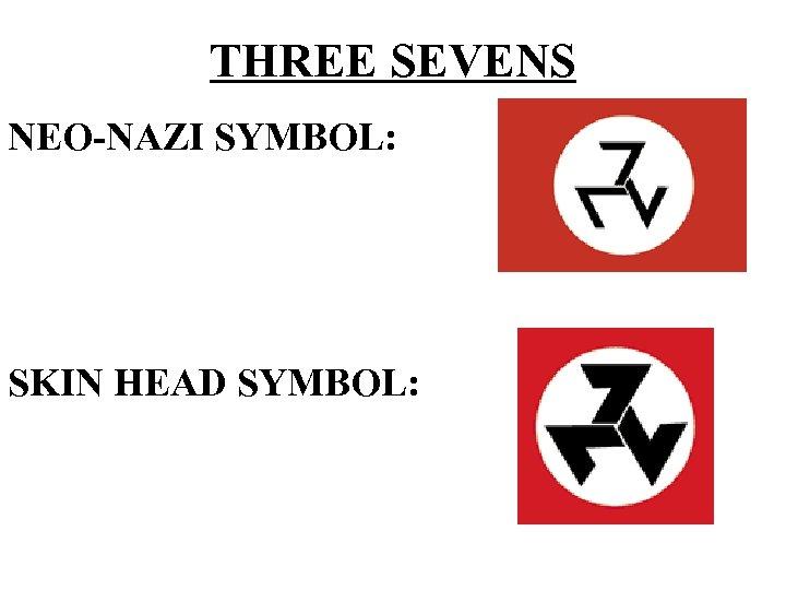 THREE SEVENS NEO-NAZI SYMBOL: SKIN HEAD SYMBOL:
