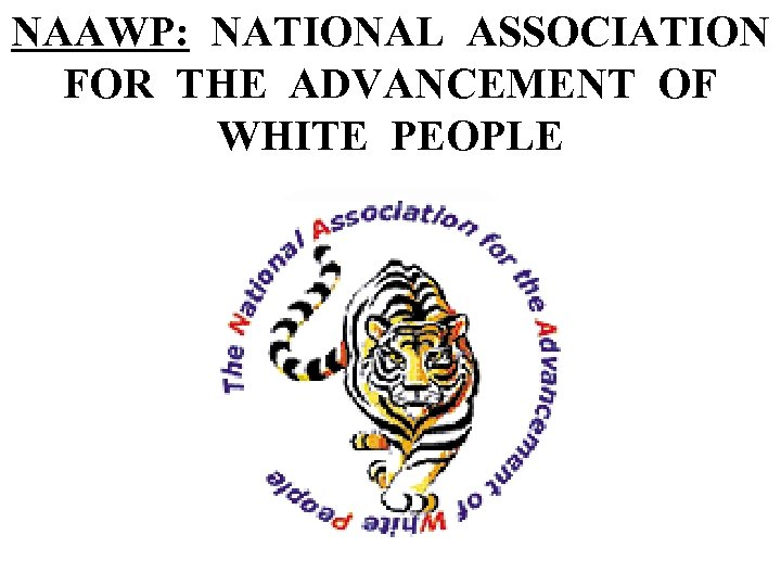 NAAWP: NATIONAL ASSOCIATION FOR THE ADVANCEMENT OF WHITE PEOPLE
