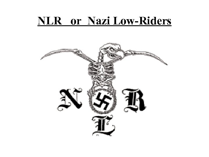 NLR or Nazi Low-Riders