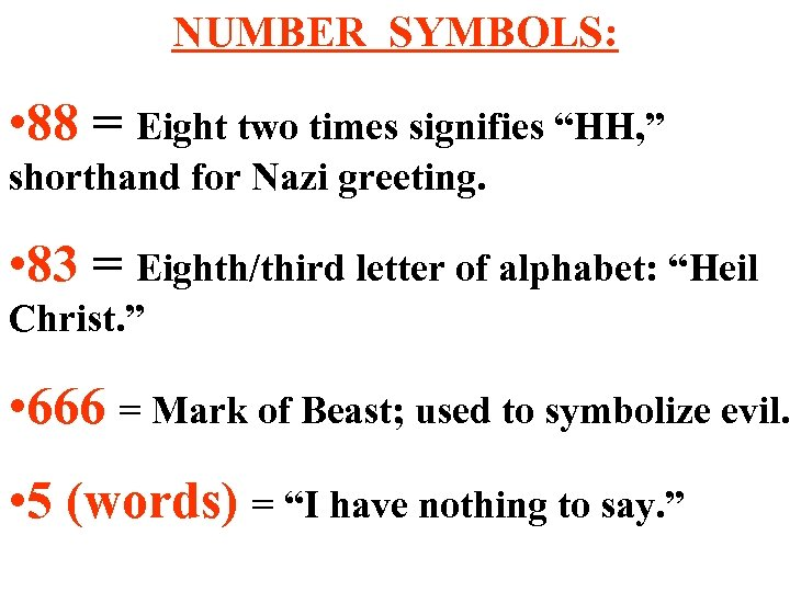 "NUMBER SYMBOLS: • 88 = Eight two times signifies ""HH, "" shorthand for Nazi"