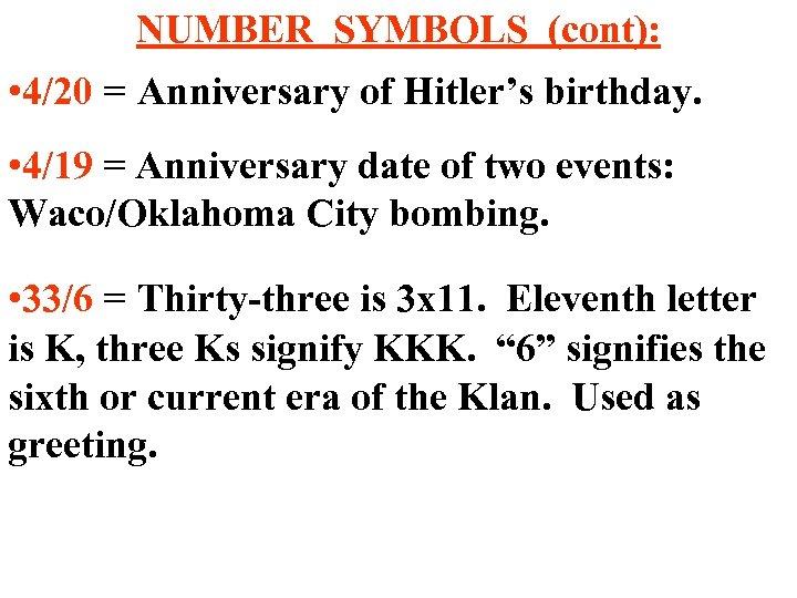 NUMBER SYMBOLS (cont): • 4/20 = Anniversary of Hitler's birthday. • 4/19 = Anniversary