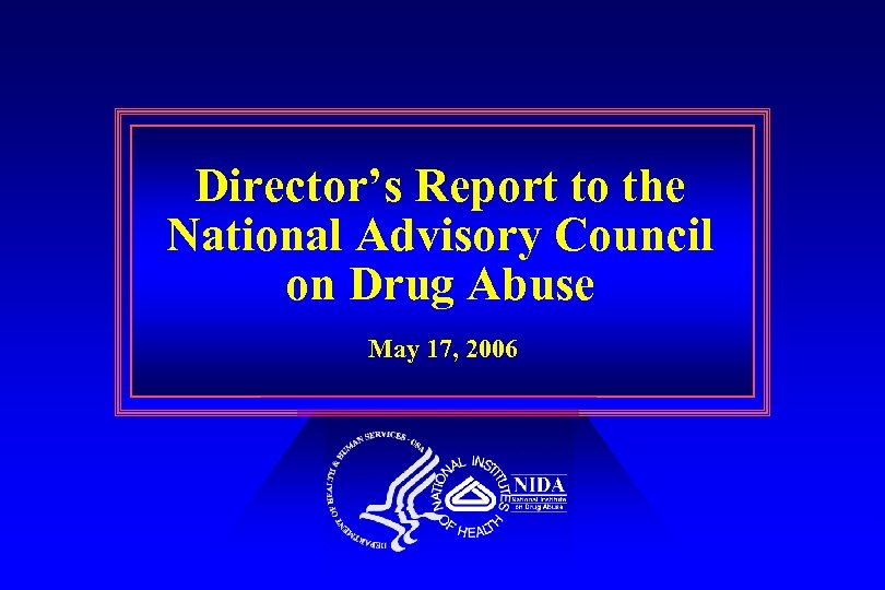 Director's Report to the National Advisory Council on Drug Abuse May 17, 2006