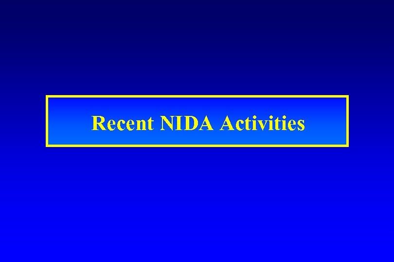 Recent NIDA Activities