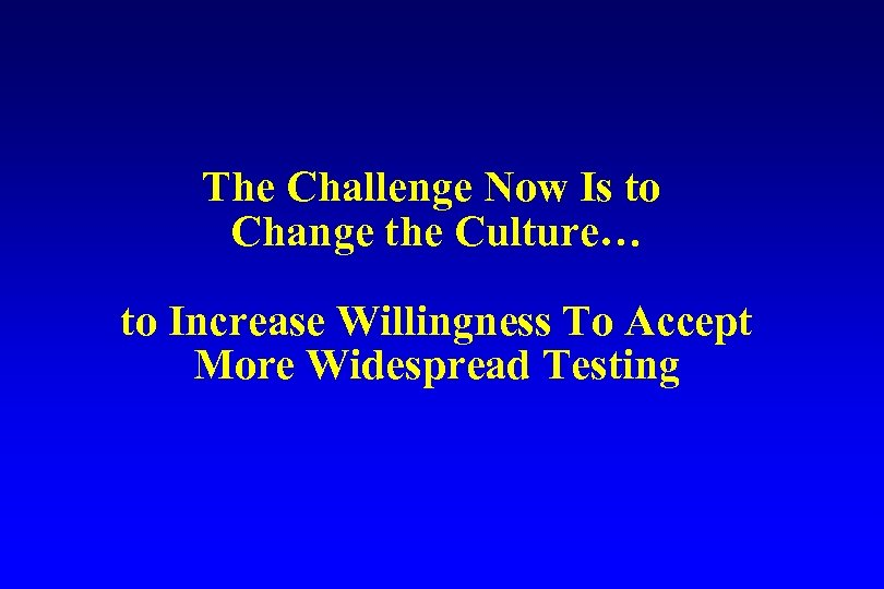 The Challenge Now Is to Change the Culture… to Increase Willingness To Accept More