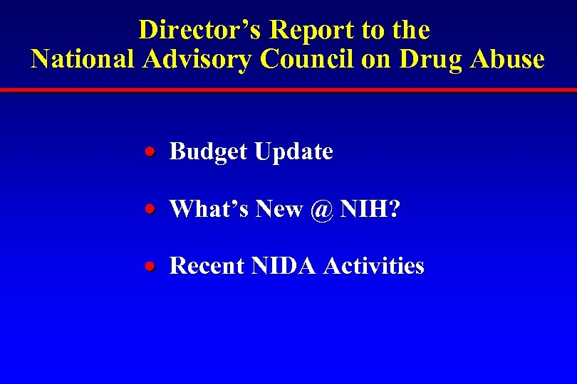 Director's Report to the National Advisory Council on Drug Abuse Budget Update What's New